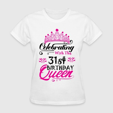 Celebrating With the 31st Birthday Queen - Women's T-Shirt