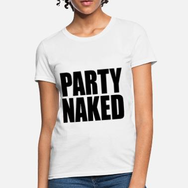 Naked Design Party Naked Funny College Design - Women's T-Shirt