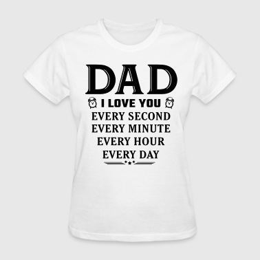 I Love You Dad I Love You Dad - Women's T-Shirt