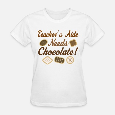 Chocolate Quote Teacher's Aide Funny Chocolate Quote - Women's T-Shirt