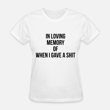 Rest In Peace In loving memory of when I gave a shit - Women's T-Shirt