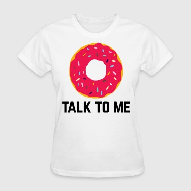Donut Talk To Me Funny Quote - Women's T-Shirt