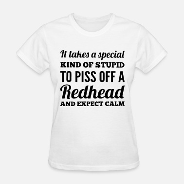 Redheads It takes a special kind of stupid to piss off a re - Women's T-Shirt