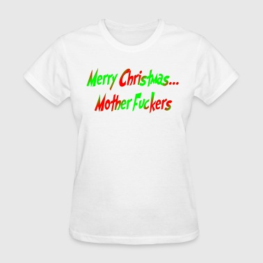 Womens Christmas merry christmas mother f*ckers - Women's T-Shirt