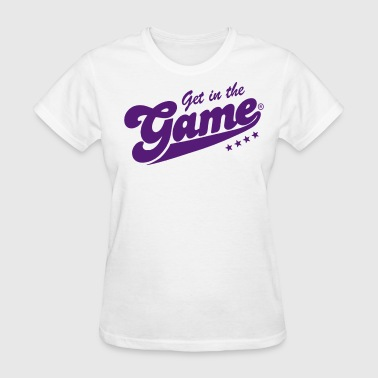 GET IN THE GAME - Women's T-Shirt