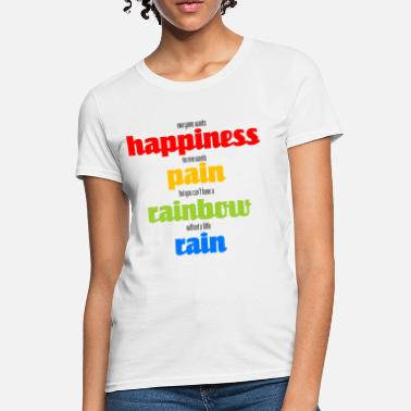 There Is No Rainbow Without Rain Happiness - Women's T-Shirt