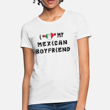 I Love My Mexican Boyfriend I Love My Mexican Boyfriend - Women's T-Shirt