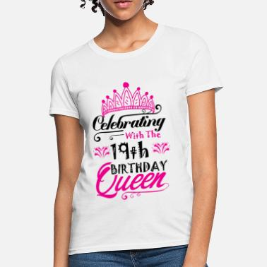 19th Birthday Celebrating With the 19th Birthday Queen - Women's T-Shirt