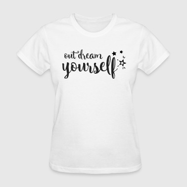 Out dream yourself - Women's T-Shirt