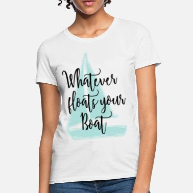 Quotes Whatever Floats Your Boat - Women's T-Shirt