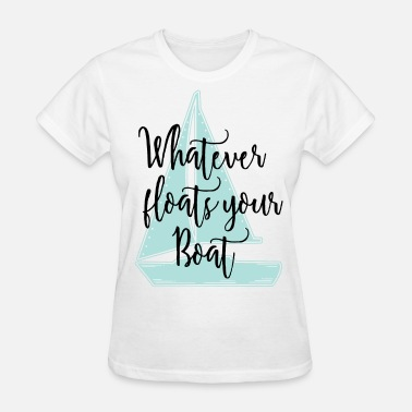 Quote Whatever Floats Your Boat - Women's T-Shirt