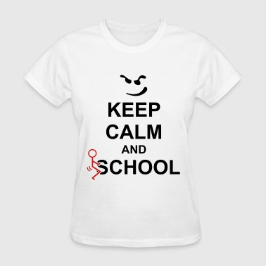 Keep Calm And Fuck School - Women's T-Shirt