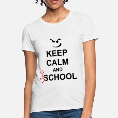 Fuck Keep Calm Keep Calm And Fuck School - Women's T-Shirt