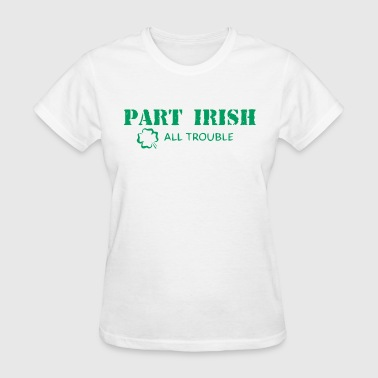 Part Irish All Trouble - Women's T-Shirt