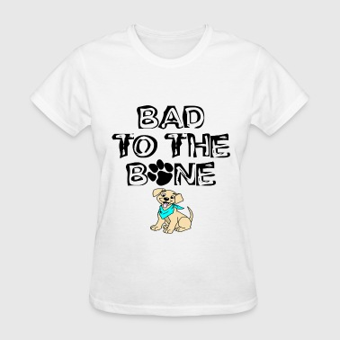 BAD TO THE BONE funny dog  - Women's T-Shirt