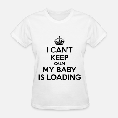 Pregnant Loading I can't keep calm my baby is loading - Women's T-Shirt