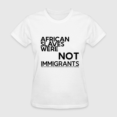 NOT-IMMIGRANTS - Women's T-Shirt
