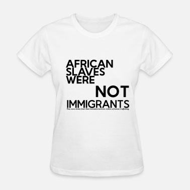 Slaves NOT-IMMIGRANTS - Women's T-Shirt
