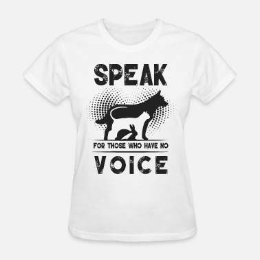 Speaking Speak for those who have no voice - Women's T-Shirt