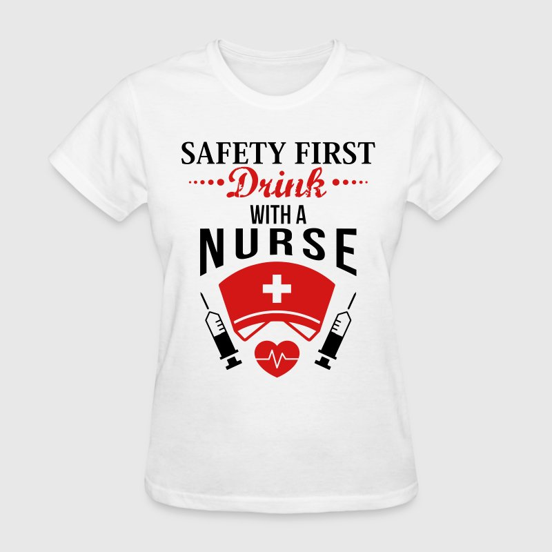 SAFETY FIRST DRINK WITH A NURSE - Women's T-Shirt