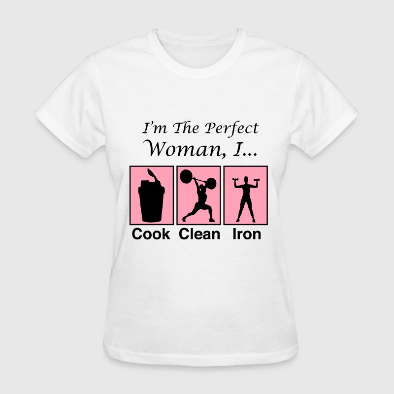 I'm the perfect woman, I cook clean iron - Women's T-Shirt