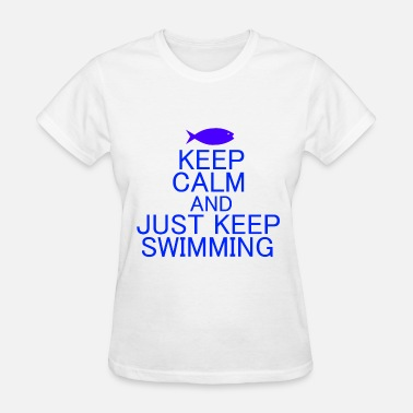 Just Keep Swimming KEEP CALM AND JUST KEEP SWIMMING - Women's T-Shirt