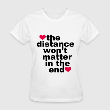 Distance Won't Matter in the End Red Hearts - Women's T-Shirt
