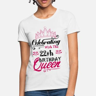 22th Birthday Celebrating With The 22th Birthday Queen - Women's T-Shirt