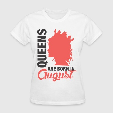 Queens Born In August Queens Are Born In August - Women's T-Shirt