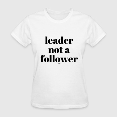 leader not a follower-black - Women's T-Shirt