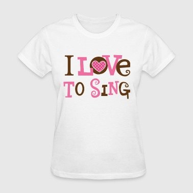 I Love To Sing Choir I Love To Sing - Women's T-Shirt