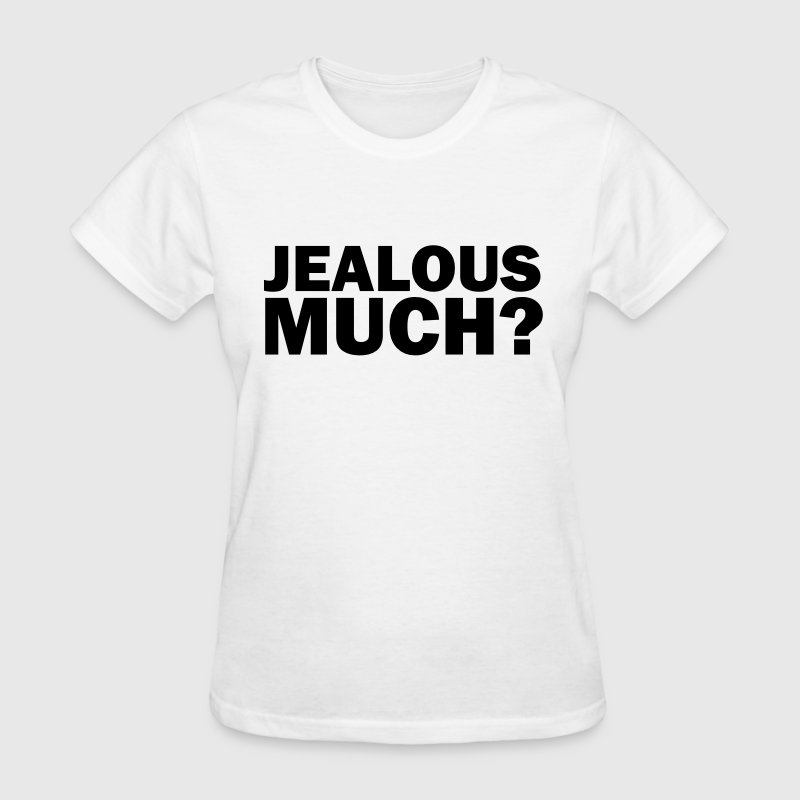 Jealous much? - Women's T-Shirt