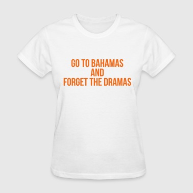 Go to bahamas and forget the dramas - Women's T-Shirt