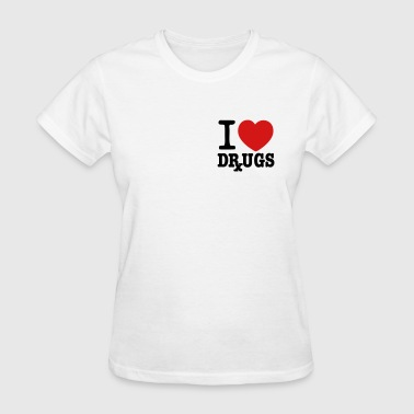 I Love Drugs I Love Drugs - Women's T-Shirt