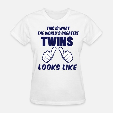 Twins Funny This Is What The World's Greatest TWINS Looks Like - Women's T-Shirt