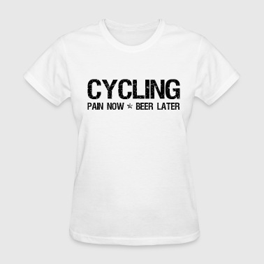 Beer Cycling Cycling Pain Now Beer Later - Women's T-Shirt