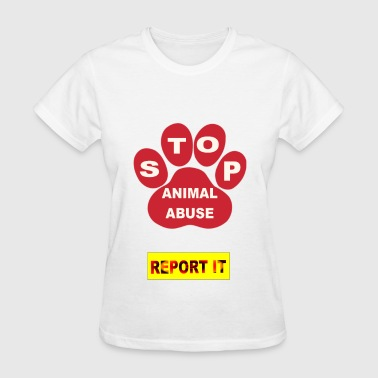 STOP ANIMAL ABUSE-REPORT IT - Women's T-Shirt