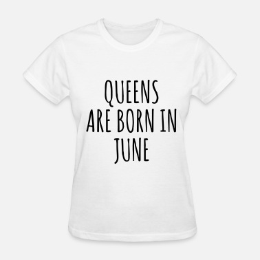 Queen Are Born In Febrauary Queen are born in June - Women's T-Shirt