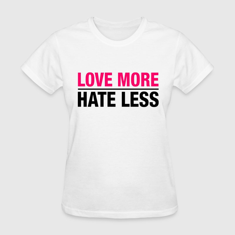 Love More Hate Less - Women's T-Shirt