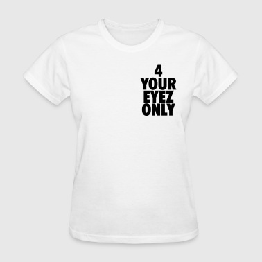 4 your eyez only - Women's T-Shirt