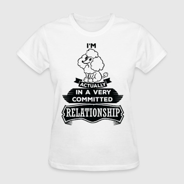I Am Poodle Actually In A Very Commited Relations - Women's T-Shirt