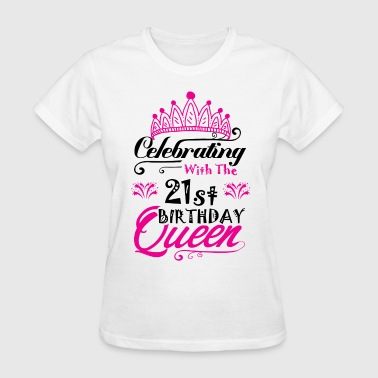 For 21 Years Old Birthday Celebrating With the 21st Birthday Queen - Women's T-Shirt
