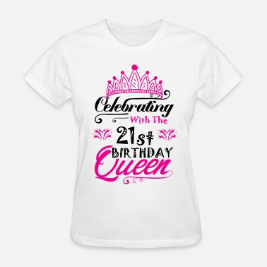 Celebrating With The 21st Birthday Queen Womens T Shirt