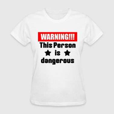 Warning This person is dangerous - Women's T-Shirt