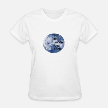 Moon And Back to the moon and back - Women's T-Shirt