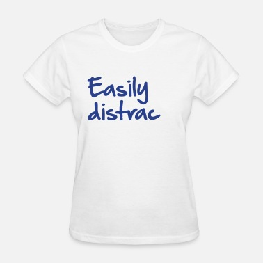 Easily Distrac Easily distrac - Women's T-Shirt