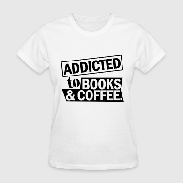 Book Addict Book addicted to books and coffee - Women's T-Shirt
