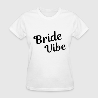 Bachelorette Party Wedding Bride Vibe Gift Idea - Women's T-Shirt