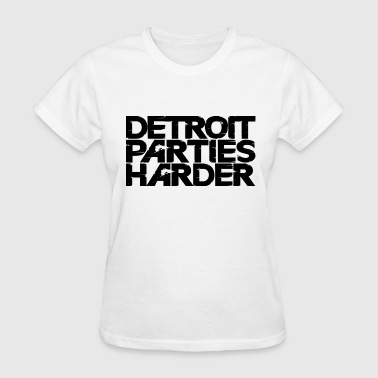 Party Harder Detroit Parties Harder - Women's T-Shirt