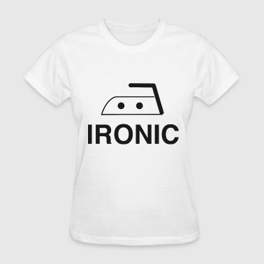 Ironic - Ironic - Women's T-Shirt